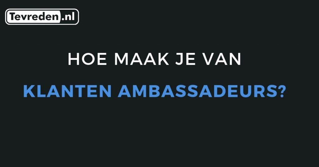 hoe maak je van klanten ambassadeurs